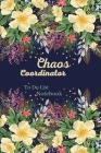 Chaos Coordinator To Do List Notebook-Beautiful and very practical planner- Daily Notebook for saving your time- Amazing floral notebook Cover Image