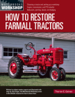 How to Restore Farmall Tractors: - Choosing a tractor and setting up a workshop - Engine, transmission, and PTO rebuilds - Bodywork, painting, decals, and badging (Motorbooks Workshop) Cover Image