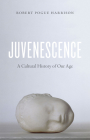 Juvenescence: A Cultural History of Our Age Cover Image