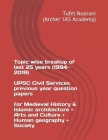 Topic wise breakup of last 25 years (1994-2019) UPSC Civil Services previous year question papers for Medieval History & Islamic architecture + Arts a Cover Image