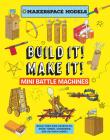 Build It! Make It! Mini Battle Machines: Making Mini-Machines for Mini Battle Fun! Cover Image