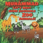 Muhammad Let's Meet Some Adorable Zoo Animals!: Personalized Baby Books with Your Child's Name in the Story - Zoo Animals Book for Toddlers - Children Cover Image