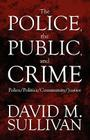 The Police, the Public, and Crime: Police/Politics/Community/Justice Cover Image