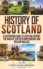 History of Scotland: A Captivating Guide to Scottish History, the Wars of Scottish Independence and William Wallace Cover Image