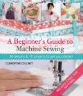 A Beginner's Guide to Machine Sewing: 50 Lessons and 15 Projects to Get You Started Cover Image