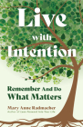 Live with Intention: Remember and Do What Matters (Positive Affirmations, Mindfulness, Motivational Quotes) Cover Image
