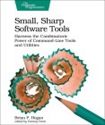 Small, Sharp Software Tools: Harness the Combinatoric Power of Command-Line Tools and Utilities Cover Image