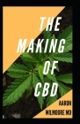 The Making of CBD: All You Need To Know About the Making of CBD Cover Image