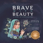 Brave with Beauty: A Story of Afghanistan Cover Image
