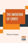 The Imitation Of Christ: Translated By Rev. William Benham Cover Image