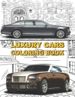 Luxury Cars Coloring Book: Luxury Coloring Book For Kids & Adults / Collection Of Amazing Sport & Luxury Cars Featuring Mercedes, Lamborghini, Bu Cover Image