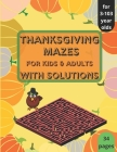 Thanksgiving Mazes - for Kids and Adults - with Solutions: Thanksgiving Activity Book for Kids, Teens and Adults, A Fun Kid & Adults Workbook Game For Cover Image