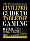 The Civilized Guide to Tabletop Gaming: Rules Every Gamer Must Live By Cover Image