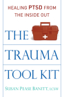 The Trauma Tool Kit: Healing PTSD from the Inside Out Cover Image