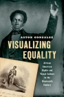 Visualizing Equality: African American Rights and Visual Culture in the Nineteenth Century Cover Image