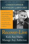 Recover to Live: Kick Any Habit, Manage Any Addiction: Your Self-Treatment Guide to Alcohol, Drugs, Eating Disorders, Gambling, Hoardin Cover Image