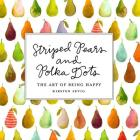 Striped Pears and Polka Dots: The Art of Being Happy Cover Image