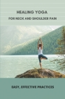Healing Yoga For Neck And Shoulder Pain: Easy, Effective Practices: Yoga For Lower Back Pain By Jenhillman Cover Image