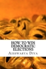 How to Win Democratic Elections: The Steps To Win Elections Cover Image
