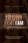 For I Am: A Guided Journal for Men Cover Image