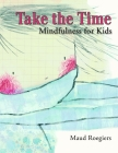 Take the Time: Mindfulness for Kids Cover Image