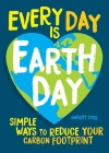 Every Day Is Earth Day: Simple Ways to Reduce Your Carbon Footprint Cover Image