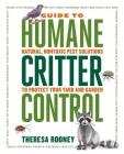 The Guide to Humane Critter Control: Natural, Nontoxic Pest Solutions to Protect Your Yard and Garden Cover Image