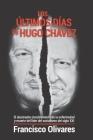 Los últimos días de Hugo Chávez: El alucinante encubrimiento de la enfermedad y muerte del líder del socialismo del Siglo XXI Cover Image