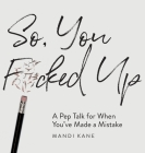 So, You F*cked Up: A Pep Talk for When You've Made a Mistake Cover Image