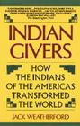 Indian Givers: How the Indians of the Americas Transformed the World Cover Image
