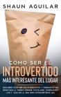Cómo Ser el Introvertido más Interesante del Lugar: Descubre cómo ser más interesante y carismático sin dejar que la timidez arruine tus planes. Compi Cover Image
