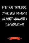 Political Thrillers - Your Best Defense Against Unwanted Conversation Journal: Book Lover Gifts - A Small Lined Notebook (Card Alternative) Cover Image