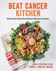 Beat Cancer Kitchen: Deliciously Simple Plant-Based Anticancer Recipes Cover Image