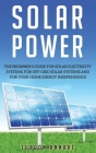 Solar Power: The Beginner's guide for solar electricity systems, for off-grid solar systems and for your home energy independence Cover Image