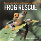 Frog Rescue: Changing the Future for Endangered Wildlife (Firefly Animal Rescue) Cover Image
