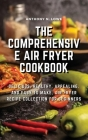 The Comprehensive Air Fryer Cookbook: Delicious, healthy, appealing, and easy to make, Air Fryer Recipe collection for beginners Cover Image