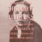 The Unfit Heiress Lib/E: The Tragic Life and Scandalous Sterilization of Ann Cooper Hewitt Cover Image