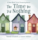 The Time We Did Nothing: A book about social distancing heroes. Cover Image