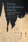 Facing Georgetown's History: A Reader on Slavery, Memory, and Reconciliation Cover Image