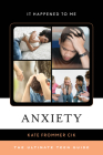Anxiety: The Ultimate Teen Guide (It Happened to Me #59) Cover Image
