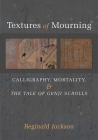 Textures of Mourning: Calligraphy, Mortality, and The Tale of Genji Scrolls (Michigan Monograph Series in Japanese Studies #84) Cover Image