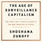 The Age of Surveillance Capitalism Lib/E: The Fight for a Human Future at the New Frontier of Power Cover Image