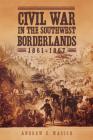 Civil War in the Southwest Borderlands, 1861-1867 Cover Image