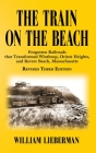 The Train on the Beach: Forgotten Railroads that Transformed Winthrop, Orient Heights, and Revere Beach, Massachusetts Cover Image