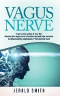 Vagus Nerve: Improve the quality of your life! Discover the vagus nerve's function and self help exercises to reduce anxiety, depre Cover Image