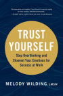 Trust Yourself: Stop Overthinking and Channel Your Emotions for Success at Work Cover Image