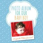 Photo Album for Our Baby Boy: Keepsake Photo Journal Cover Image