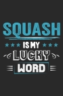 Squash Is My Lucky Word: Funny Cool Squash Journal - Notebook - Workbook - Diary - Planner-6x9 - 120 Quad Paper Pages - Cute Gift For Squash Pl Cover Image