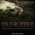 Cold Blooded Lib/E: A Chilling, True Tale of Terror, Rape, and Murder in the Arkansas River Bottoms Cover Image