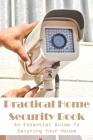 Practical Home Security Book An Essential Guide To Securing Your House: Home Defense Book Cover Image